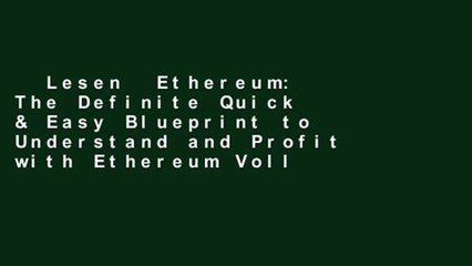 Lesen  Ethereum: The Definite Quick & Easy Blueprint to Understand and Profit with Ethereum Voll