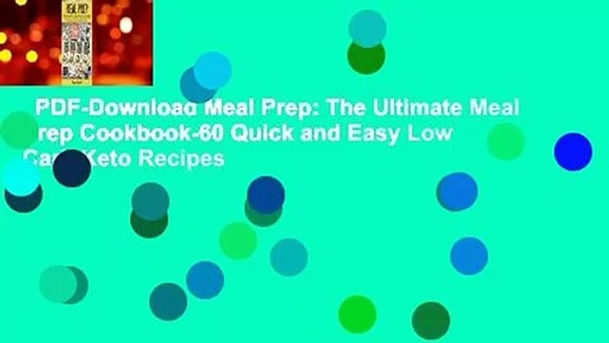 PDF-Download Meal Prep: The Ultimate Meal Prep Cookbook-60 Quick and Easy Low Carb Keto Recipes