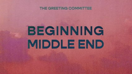 The Greeting Committee - Beginning Middle End