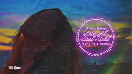 Alexa Ilacad - Love At First Sight Frank Pole Remix