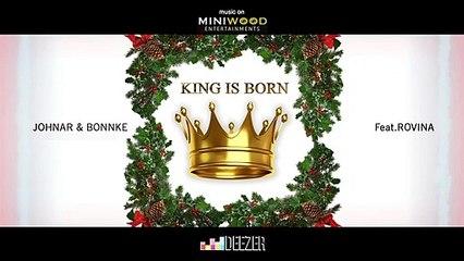 Johnar & Bonnke  |  King Is Born feat  Rovina Official Audio