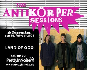 LAND OF OOO - The Antikörper Sessions (18.02.2021)