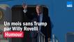 HUMOUR - Un mois sans Trump par Willy Rovelli