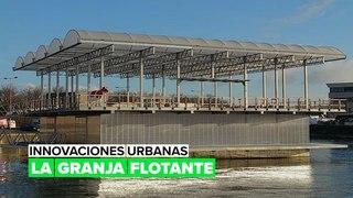 Innovaciones urbanas: La granja flotante