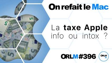 La taxe Apple, info ou intox ⎜ORLM-396