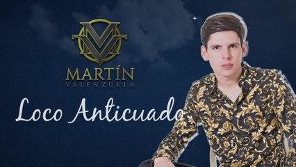 Martín Valenzuela - Loco Anticuado