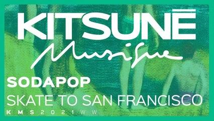SODAPOP - Skate to San Francisco | Kitsuné Musique