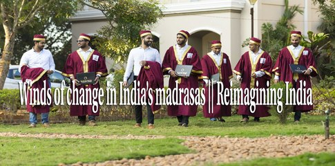 Winds of change in India's madrasas || Reimagining India