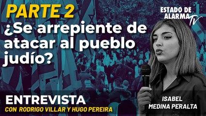 Entrevista con Rodrigo Villar y Hugo Pereira - Parte 2 - ¿Se arrepiente de atacar al pueblo judío? con Isabel Medina Peralta