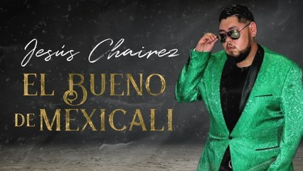 Jesús Chairez - El Bueno De Mexicali