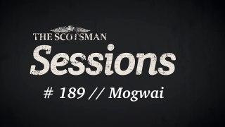 The Scotsman Sessions #189: Mogwai