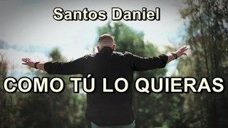 COMO TÚ LO QUIERAS - Santos Daniel - Música Cristiana