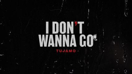 Tujamo - I Don't Wanna Go