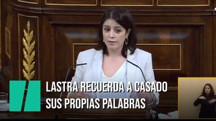 Adriana Lastra le recuerda a Casado sus propias palabras