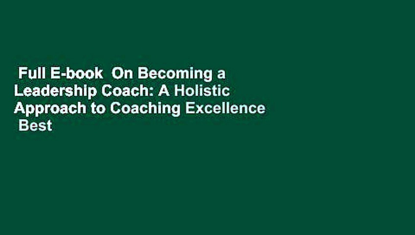 Full E-book  On Becoming a Leadership Coach: A Holistic Approach to Coaching Excellence  Best