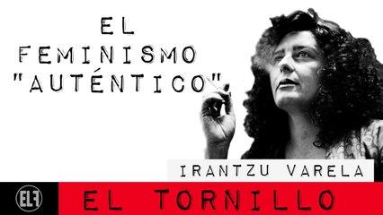 """Irantzu Varela, El Tornillo y el feminismo """"auténtico"""" - En la Frontera, 25 de febrero de 2021"""