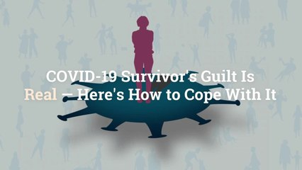 COVID-19 Survivor's Guilt Is Real—Here's How to Cope With It