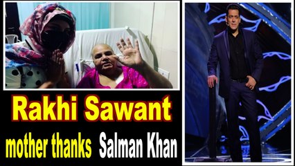 Rakhi Sawants mother thanks Salman Khan for help in cancer treatment
