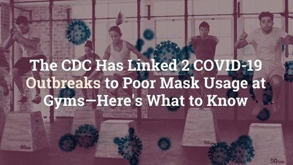 The CDC Has Linked 2 COVID-19 Outbreaks to Poor Mask Usage at Gyms—Here's What to Know
