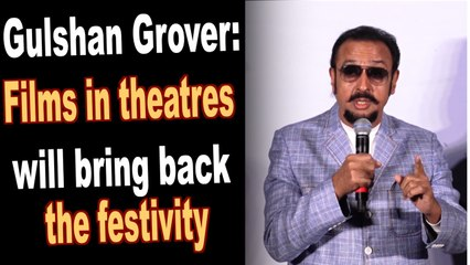 Gulshan Grover: Films in theatres will bring back the festivity