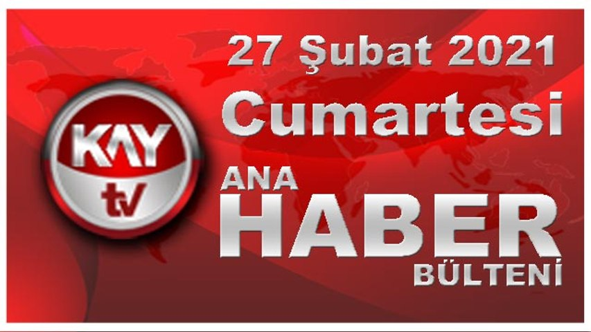 Kay Tv Ana Haber Bülteni (27 ŞUBAT 2021)