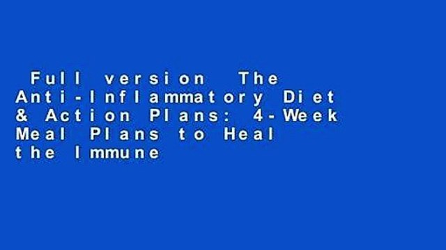 Full version  The Anti-Inflammatory Diet & Action Plans: 4-Week Meal Plans to Heal the Immune
