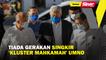 Tiada gerakan singkir 'kluster mahkamah' UMNO