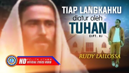 Rudy Lailossa - TIAP LANGKAHKU DIATUR OLEH TUHAN (Official Lyrics Video)