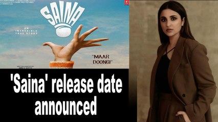 Parineeti Chopra-starrer 'Saina' release date announced