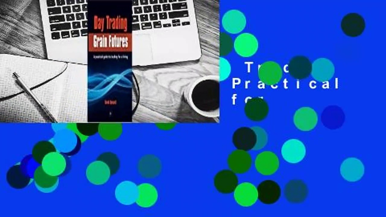Full E-book  Day Trading Grain Futures: A Practical Guide to Trading for a Living  Review