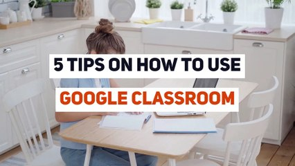 5 Tips on how to use Google Classroom