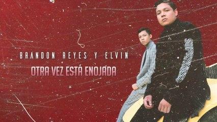 Brandon Reyes y Elvin - Otra Vez Está Enojada