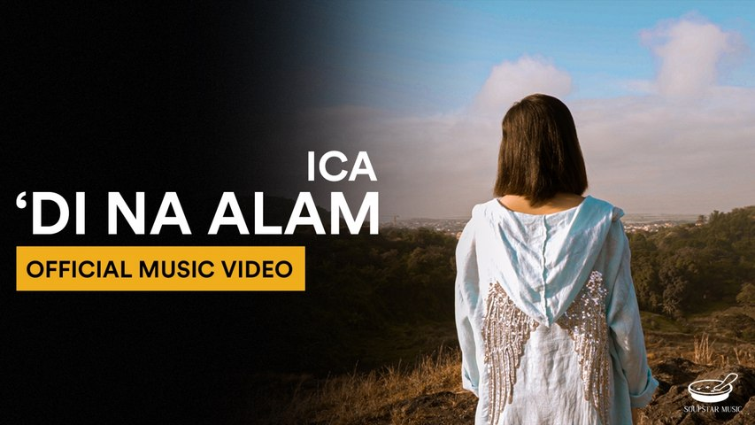 ICA - 'Di Na Alam [Official Music Video]