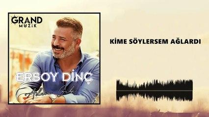 Ersoy Dinç - Kime Söylersem Ağlardı (Official Audio)