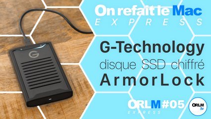 G-Technology : disque SSD chiffré ArmorLock ⎜ORLM-Express #5