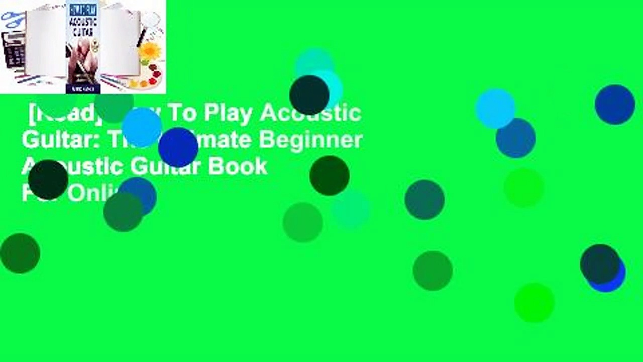 [Read] How To Play Acoustic Guitar: The Ultimate Beginner Acoustic Guitar Book  For Online