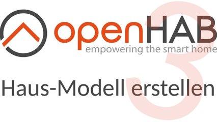 [TUT] OpenHAB 3 - Ein Haus-Modell erstellen [4K   DE]