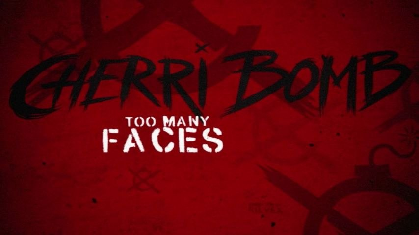 Cherri Bomb - Too Many Faces