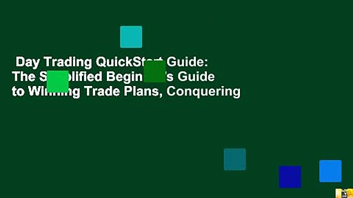 Day Trading QuickStart Guide: The Simplified Beginner's Guide to Winning Trade Plans, Conquering