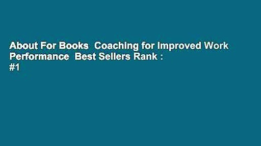 About For Books  Coaching for Improved Work Performance  Best Sellers Rank : #1