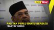 SINAR PM: Pas tak perlu bantu Bersatu 'bantai' UMNO