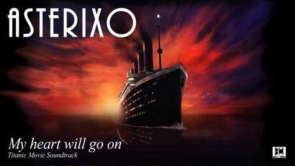 Asterixo - My heart will go on - Titanic Movie Soundtrack