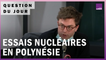 Essais nucléaires en Polynésie : la France a-t-elle dissimulé les niveaux de radioactivité ?