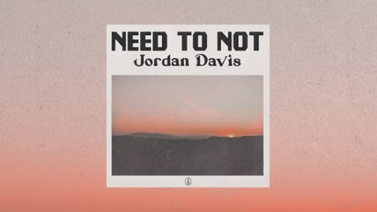 Jordan Davis - Need To Not