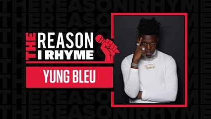 The Reason I Rhyme: Yung Bleu