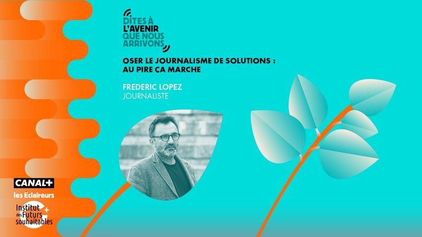 Oser le journalisme de solutions : au pire ça marche. Entretien avec Frédéric Lopez, journaliste.