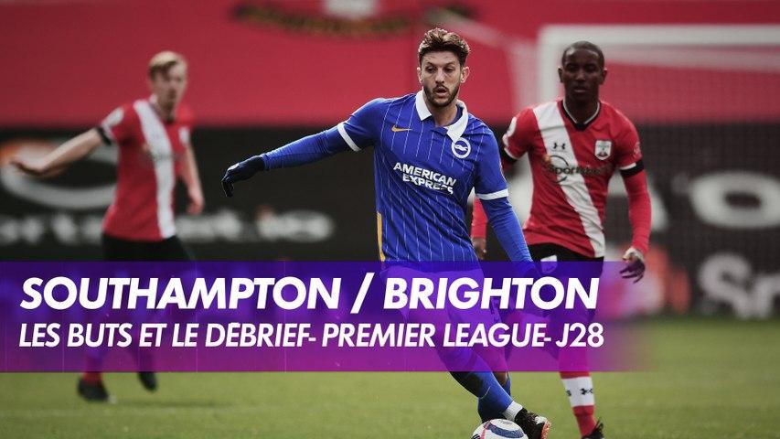 Les buts et le débrief de Southampton / Brighton - Premier League (J28)