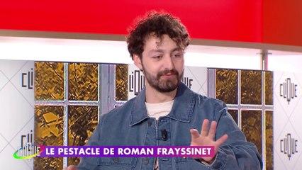 La nouvelle attitude de Roman Frayssinet - Le Pestacle, Clique - CANAL+