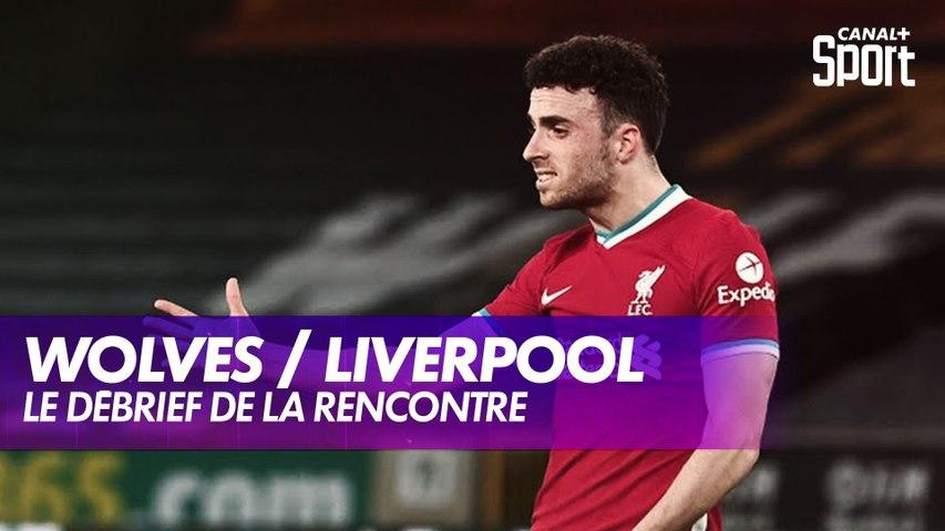 Le débrief de Wolverhampton / Liverpool - Premier League (J28)