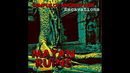 Mayan Ruins - Temple of Ancient Dub - Excavations (Full EP)